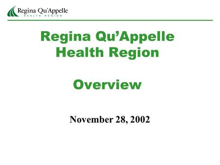 Regina Qu'Appelle Health Region Overview November 28, 2002.