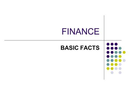 FINANCE BASIC FACTS. Sources of funds Internal Retained profits Sale of assets Using trade credit Investing surplus cash Reducing inventory External Personal.