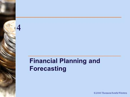 4 Financial Planning and Forecasting ©2006 Thomson/South-Western.