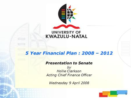 1 5 Year Financial Plan : 2008 – 2012 Presentation to Senate by Hollie Clarkson Acting Chief Finance Officer Wednesday 9 April 2008.
