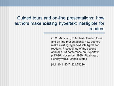 Guided tours and on-line presentations: how authors make existing hypertext intelligible for readers C. C. Marshall, P. M. Irish, Guided tours and on-line.