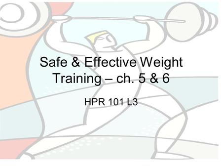 Safe & Effective Weight Training – ch. 5 & 6 HPR 101 L3.