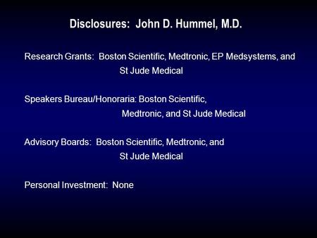 Disclosures: John D. Hummel, M.D. Research Grants: Boston Scientific, Medtronic, EP Medsystems, and St Jude Medical Speakers Bureau/Honoraria: Boston Scientific,