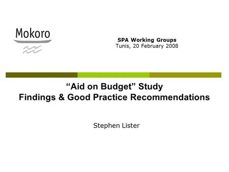 """Aid on Budget"" Study Findings & Good Practice Recommendations SPA Working Groups Tunis, 20 February 2008 Stephen Lister."