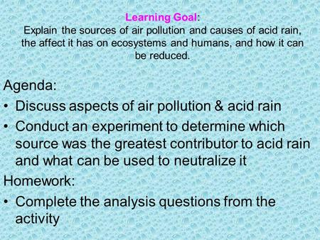 Learning Goal: Explain the sources of air pollution and causes of acid rain, the affect it has on ecosystems and humans, and how it can be reduced. Agenda: