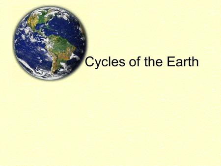 "Cycles of the Earth. EARTH RECYCLES ALL MATTER FORMING ITS OUSIDE LAYERS –Analyze cycles based on the ""reservoirs"" that hold matter and the movement of."