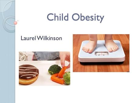 Child Obesity Laurel Wilkinson.