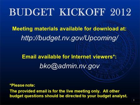 1 BUDGET KICKOFF 2012 Meeting materials available for download at:   available for Internet viewers*: