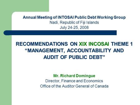 "Annual Meeting of INTOSAI Public Debt Working Group Nadi, Republic of Fiji Islands July 24-25, 2008 RECOMMENDATIONS ON XIX INCOSAI THEME 1 ""MANAGEMENT,"