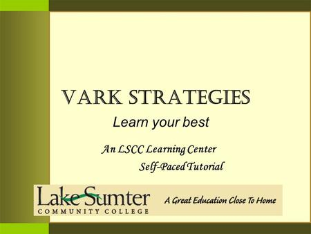VARK STRATEGIES Learn your best An LSCC Learning Center Self-Paced Tutorial.