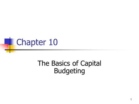 "1 Chapter 10 The Basics of Capital Budgeting. 2 Topics Overview and ""vocabulary"" Methods NPV IRR, MIRR Profitability Index Payback, discounted payback."