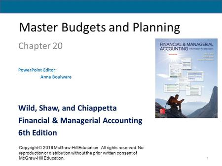 Master Budgets and Planning Chapter 20 PowerPoint Editor: Anna Boulware 1 Copyright © 2016 McGraw-Hill Education. All rights reserved. No reproduction.