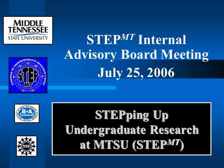 STEPping Up Undergraduate Research at MTSU (STEP MT ) STEP MT Internal Advisory Board Meeting July 25, 2006.