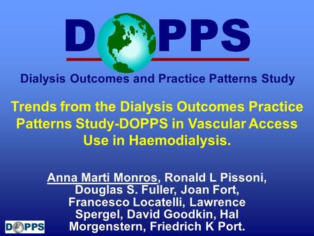 Trends from the Dialysis Outcomes Practice Patterns Study-DOPPS in Vascular Access Use in Haemodialysis. Anna Marti Monros, Ronald L Pissoni, Douglas S.