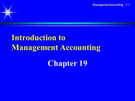 Managerial Accounting - 7.1 Introduction to Management Accounting Chapter 19.
