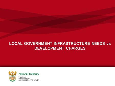 LOCAL GOVERNMENT INFRASTRUCTURE NEEDS vs DEVELOPMENT CHARGES.