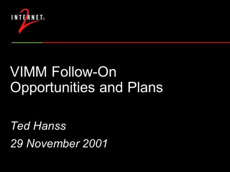 VIMM Follow-On Opportunities and Plans Ted Hanss 29 November 2001.