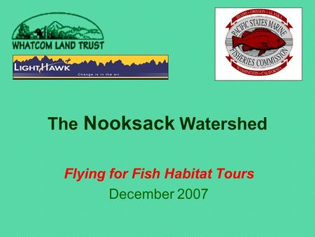 The Nooksack Watershed Flying for Fish Habitat Tours December 2007.