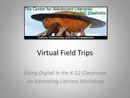 Virtual Field Trips Going Digital in the K-12 Classroom An Advancing Literacy Workshop.