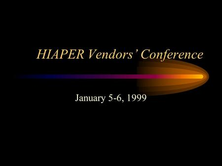 HIAPER Vendors' Conference January 5-6, 1999. Goals Introduce NSF/UCAR/NCAR/ATD/RAF/ HIPT/CAIPT Discuss research missions, minimum preliminary requirements.