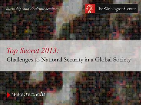 Www.twc.edu Top Secret 2013: Challenges to National Security in a Global Society.
