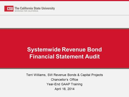 Systemwide Revenue Bond Financial Statement Audit Terri Williams, SW Revenue Bonds & Capital Projects Chancellor's Office Year-End GAAP Training April.