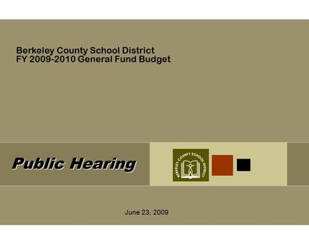 Public Hearing June 23, 2009 Berkeley County School District FY 2009-2010 General Fund Budget.