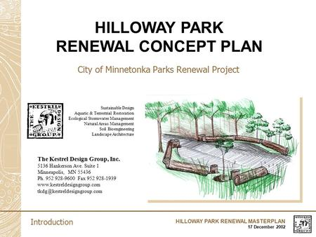 HILLOWAY PARK RENEWAL MASTERPLAN 17 December 2002 City of Minnetonka Parks Renewal Project The Kestrel Design Group, Inc. 5136 Hankerson Ave. Suite 1 Minneapolis,