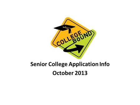 Senior College Application Info October 2013. FULFILLING HIGH SCHOOL GRADUATION REQUIREMENTS 4 Years of English 3 Years of Social Studies 3 Years of Math.