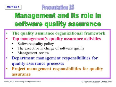 OHT 25.1 Galin, SQA from theory to implementation © Pearson Education Limited 2004 The quality assurance organizational framework Top management's quality.
