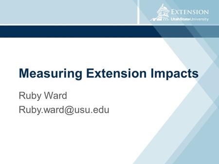 Measuring Extension Impacts Ruby Ward