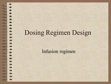 Dosing Regimen Design Infusion regimen.