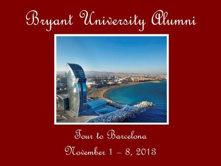 Bryant University Alumni Tour to Barcelona November 1 – 8, 2013.