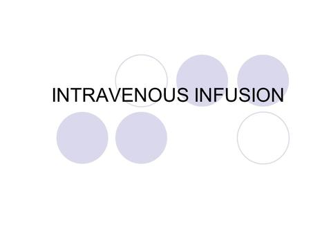 INTRAVENOUS INFUSION.