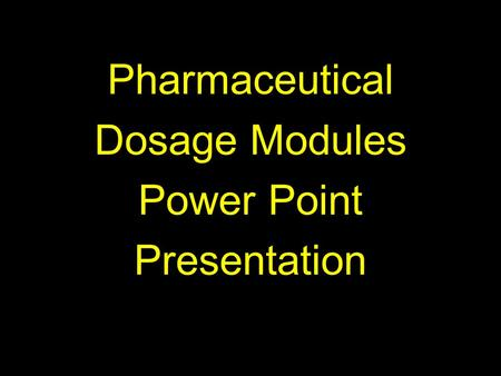 Pharmaceutical Dosage Modules Power Point Presentation