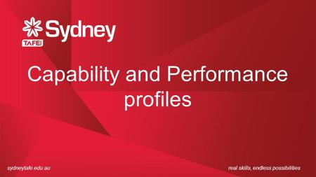 Sydneytafe.edu.aureal skills, endless possibilities Capability and Performance profiles.