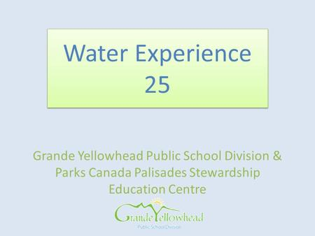 Grande Yellowhead Public School Division & Parks Canada Palisades Stewardship Education Centre Water Experience 25.