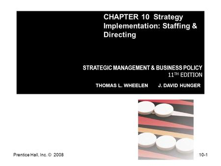Prentice Hall, Inc. © 200810-1 STRATEGIC MANAGEMENT & BUSINESS POLICY 11 TH EDITION THOMAS L. WHEELEN J. DAVID HUNGER CHAPTER 10 Strategy Implementation: