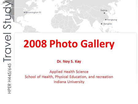 2008 Photo Gallery Dr. Noy S. Kay Applied Health Science School of Health, Physical Education, and recreation Indiana University.