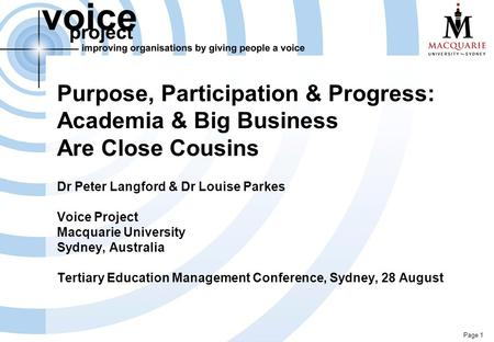 Page 1 Purpose, Participation & Progress: Academia & Big Business Are Close Cousins Dr Peter Langford & Dr Louise Parkes Voice Project Macquarie University.