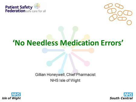 'No Needless Medication Errors' Gillian Honeywell, Chief Pharmacist NHS Isle of Wight South Central.