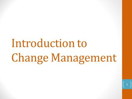 Introduction to Change Management 1. Change Management Change management is an approach to transitioning individuals, teams and organizations to a desired.