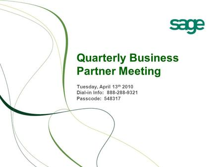 Quarterly Business Partner Meeting Tuesday, April 13 th 2010 Dial-in Info: 888-288-9321 Passcode: 548317.
