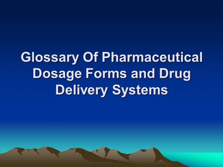 Glossary Of Pharmaceutical Dosage Forms and Drug Delivery Systems.