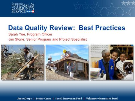 Data Quality Review: Best Practices Sarah Yue, Program Officer Jim Stone, Senior Program and Project Specialist.