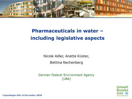Pharmaceuticals in water – including legislative aspects Nicole Adler, Anette Küster, Bettina Rechenberg German Federal Environment Agency (UBA) Copenhagen.