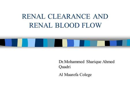 RENAL CLEARANCE AND RENAL BLOOD FLOW Dr.Mohammed Sharique Ahmed Quadri Al Maarefa Colege.