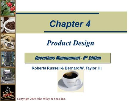 Copyright 2009 John Wiley & Sons, Inc. Product Design Operations Management - 6 th Edition Chapter 4 Roberta Russell & Bernard W. Taylor, III.
