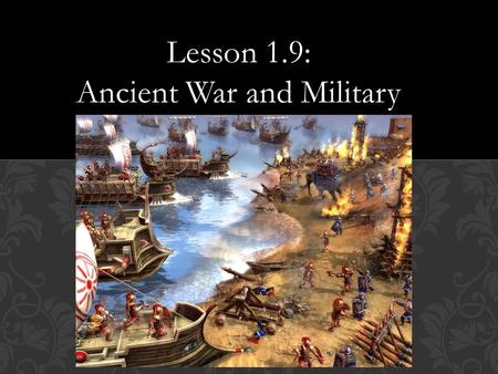 Lesson 1.9: Ancient War and Military.  What is a social class?  What were social classes based on in ancient history? Today?  What is a hierarchy?