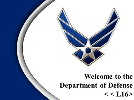 Welcome to the Department of Defense.  Who We Are  Who We Work For  How We Are Organized  What We Do Overview 2.